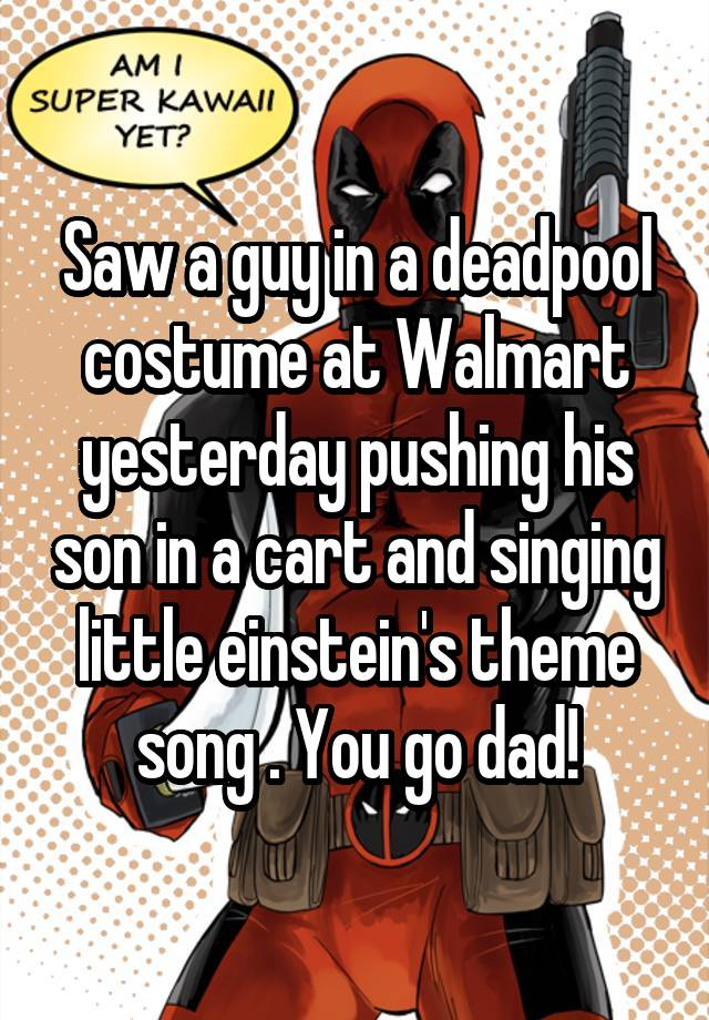 Saw A Guy In A Deadpool Costume At Walmart Yesterday Pushing