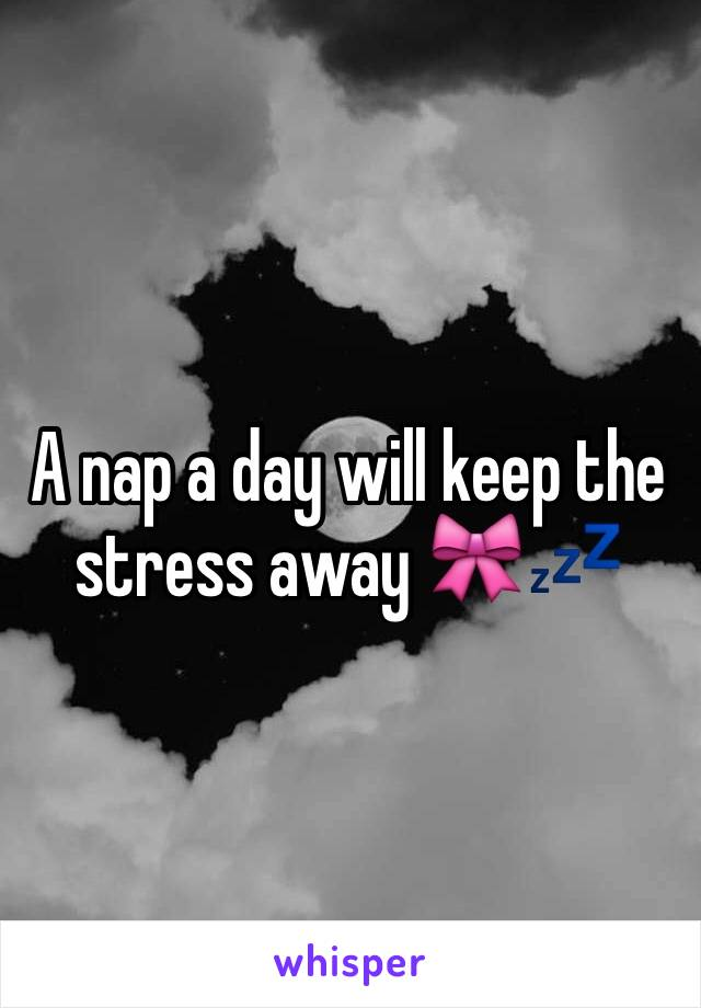 A nap a day will keep the stress away 🎀💤