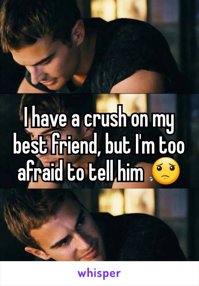 I have a crush on my best friend, but I'm too afraid to tell him 😟