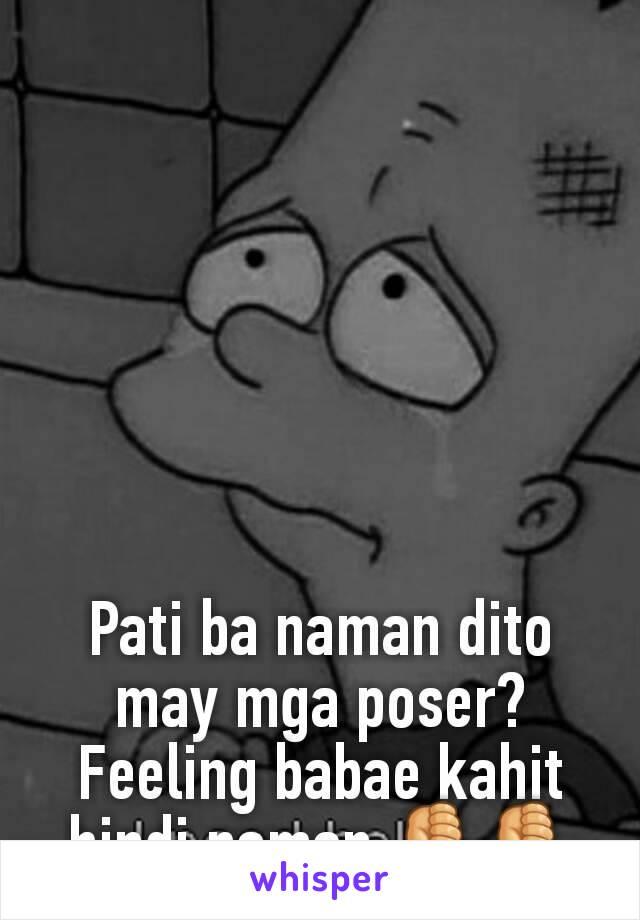 Pati ba naman dito may mga poser? Feeling babae kahit hindi naman 👎👎