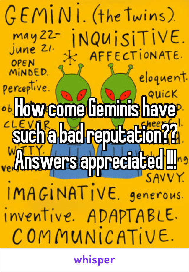 How come Geminis have such a bad reputation?? Answers appreciated !!!