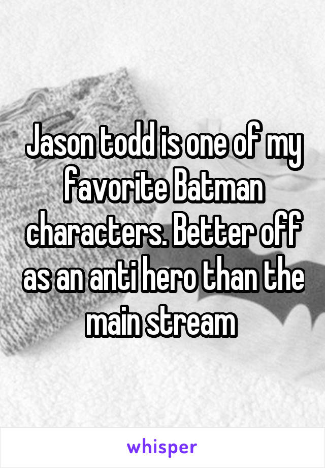 Jason todd is one of my favorite Batman characters. Better off as an anti hero than the main stream