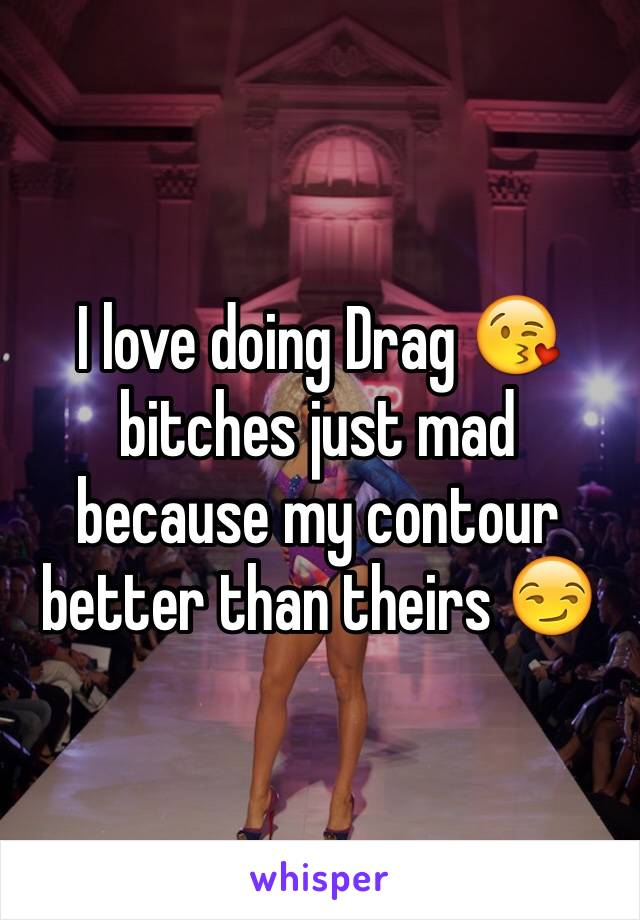 I love doing Drag 😘 bitches just mad because my contour better than theirs 😏