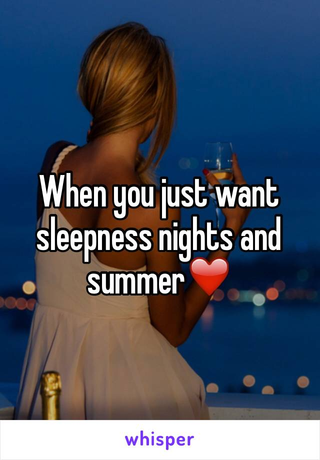 When you just want sleepness nights and summer❤️