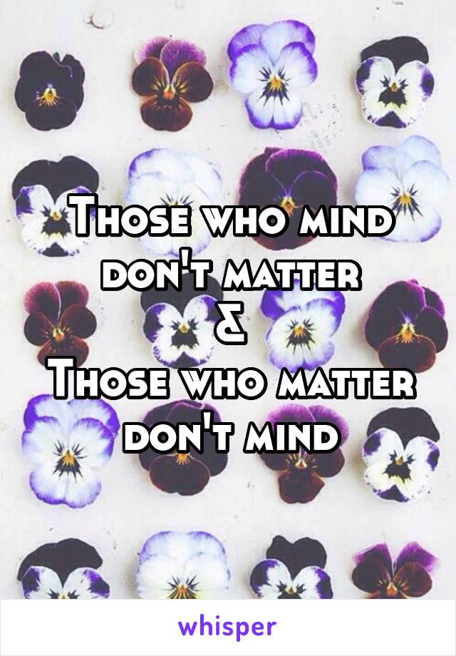 Those who mind don't matter & Those who matter don't mind
