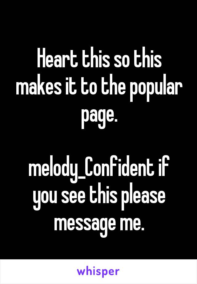 Heart this so this makes it to the popular page.  melody_Confident if you see this please message me.