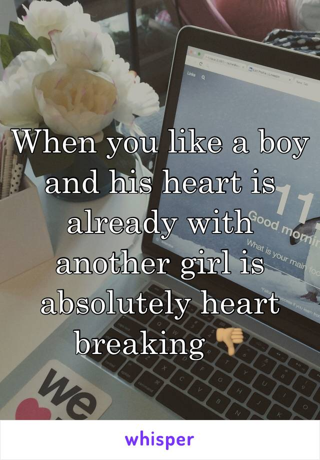 When you like a boy and his heart is already with another girl is absolutely heart breaking 👎🏽