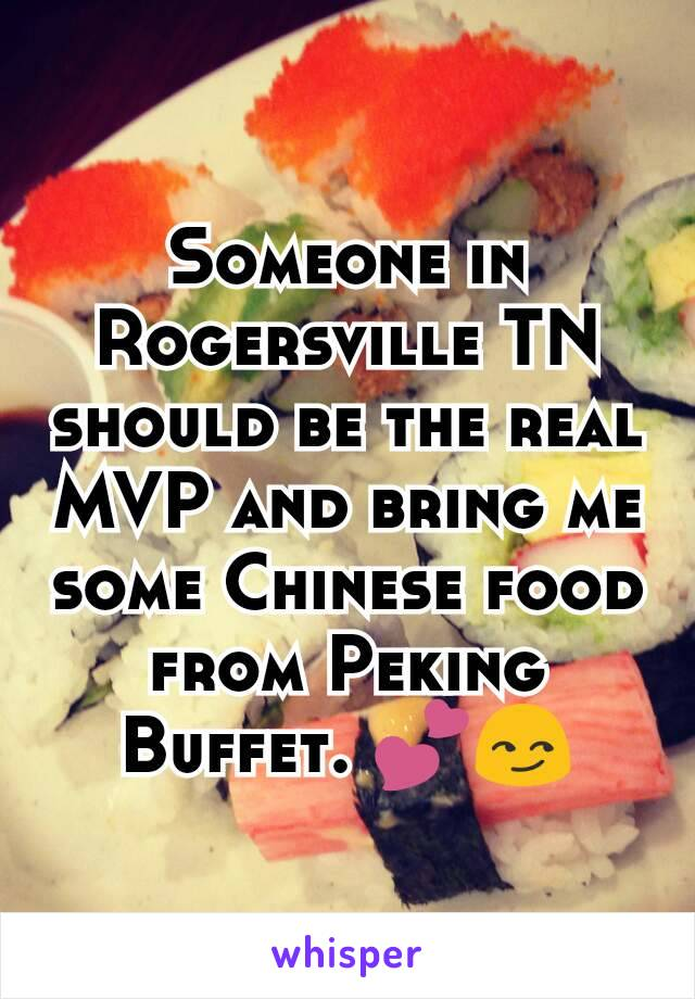 Someone in Rogersville TN should be the real MVP and bring me some Chinese food  from Peking Buffet. 💕😏
