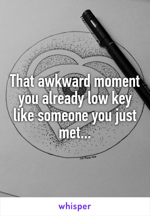That awkward moment you already low key like someone you just met...