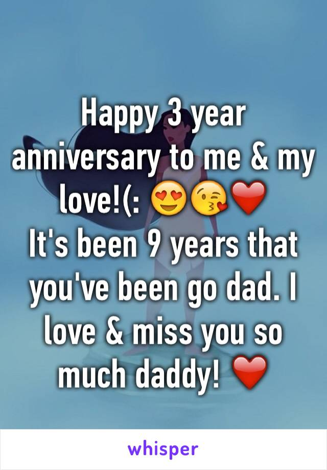 Happy 3 year anniversary to me & my love!(: 😍😘❤️ It's been 9 years that you've been go dad. I love & miss you so much daddy! ❤️