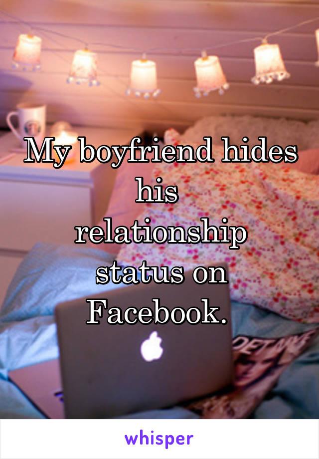 My boyfriend hides his  relationship status on Facebook.