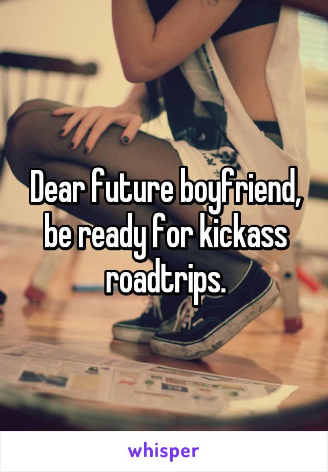 Dear future boyfriend, be ready for kickass roadtrips.