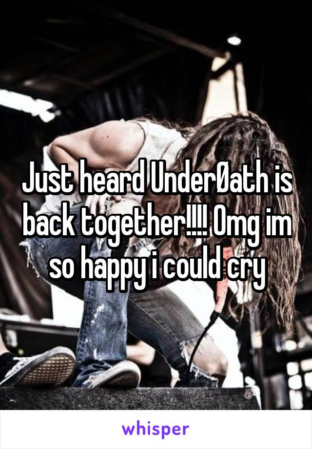 Just heard UnderØath is back together!!!! Omg im so happy i could cry