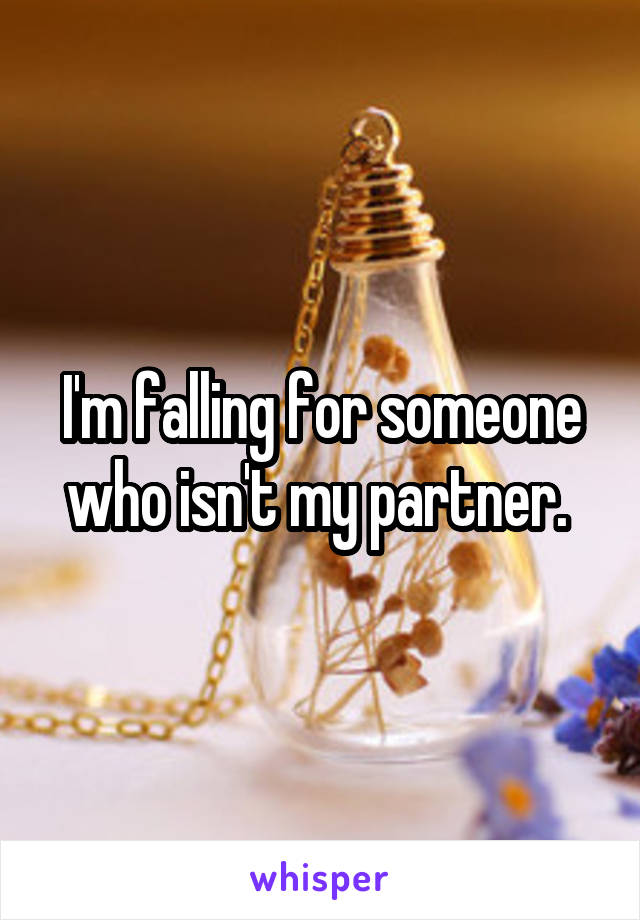 I'm falling for someone who isn't my partner.