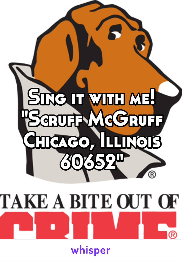 sing it with me scruff mcgruff chicago illinois 60652