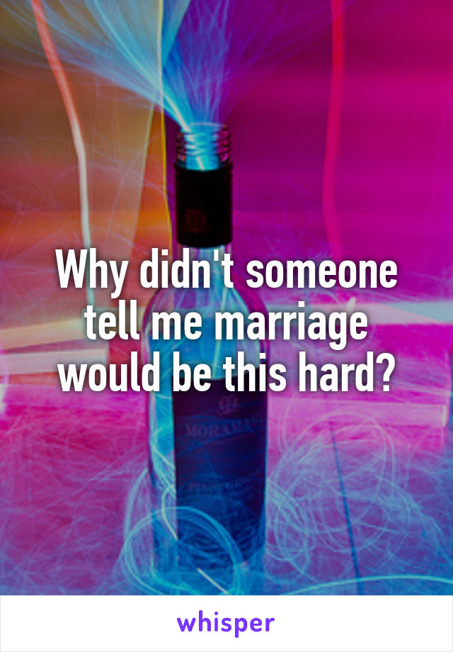Why didn't someone tell me marriage would be this hard?