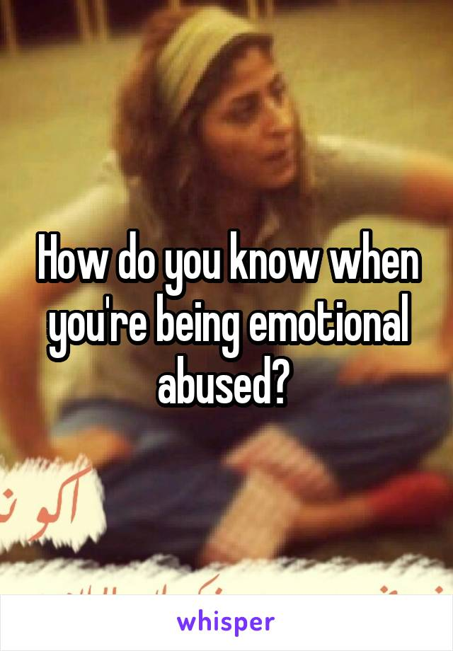 How do you know when you're being emotional abused?