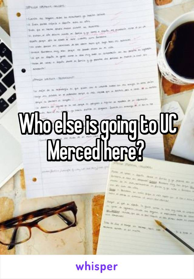 Who else is going to UC Merced here?