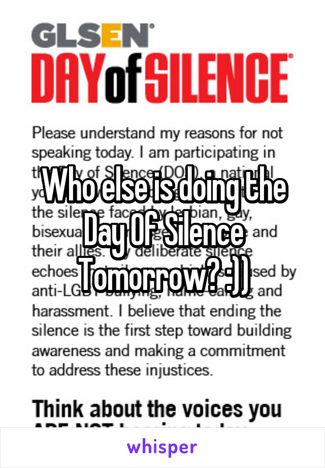 Who else is doing the Day Of Silence Tomorrow? :))