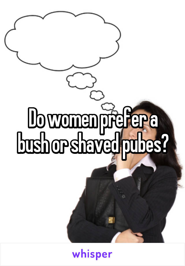Do women like shaved pubes
