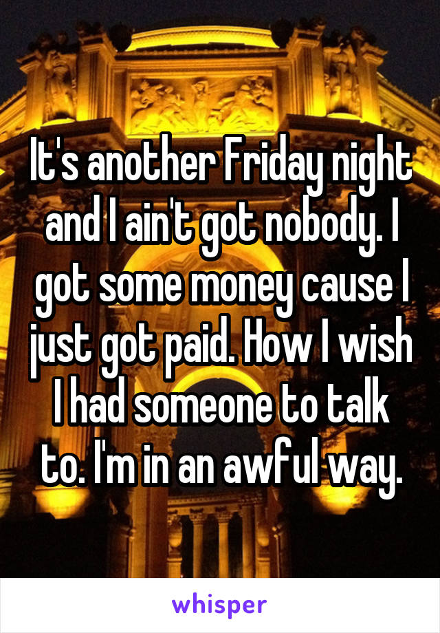 Friday Night And I Ain T Got Nobody