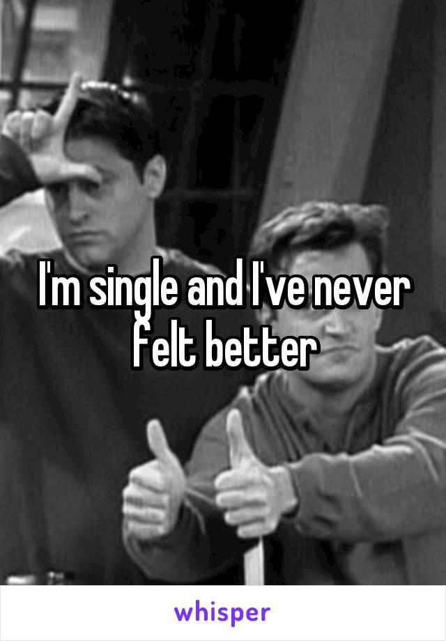 I'm single and I've never felt better