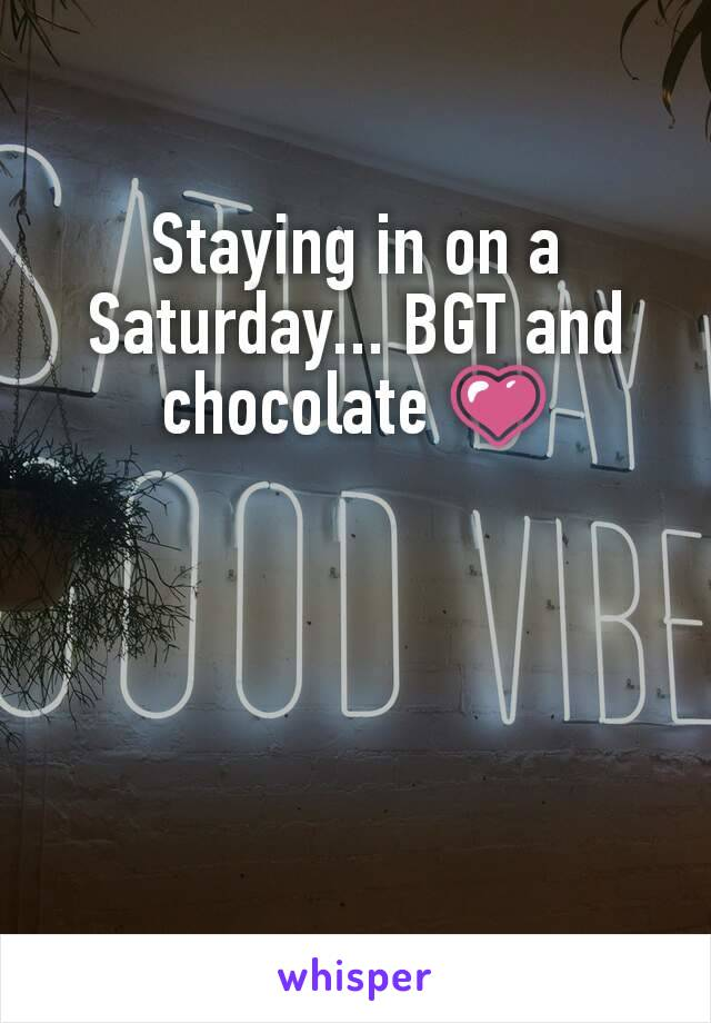 Staying in on a Saturday... BGT and chocolate 💗