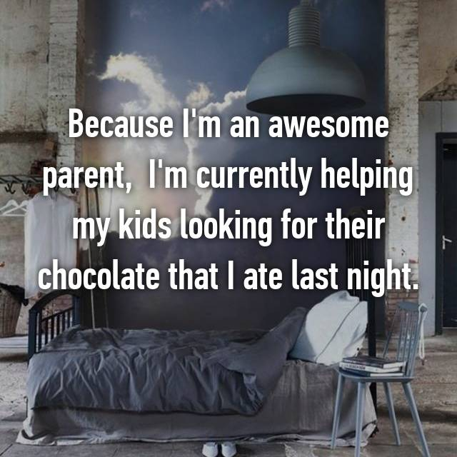 Because I'm an awesome parent,  I'm currently helping my kids looking for their chocolate that I ate last night.