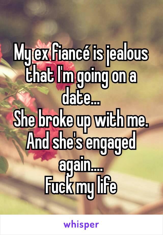 My ex is jealous im dating