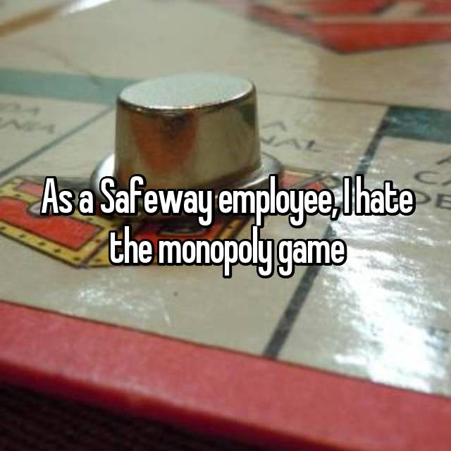 As a Safeway employee, I hate the monopoly game