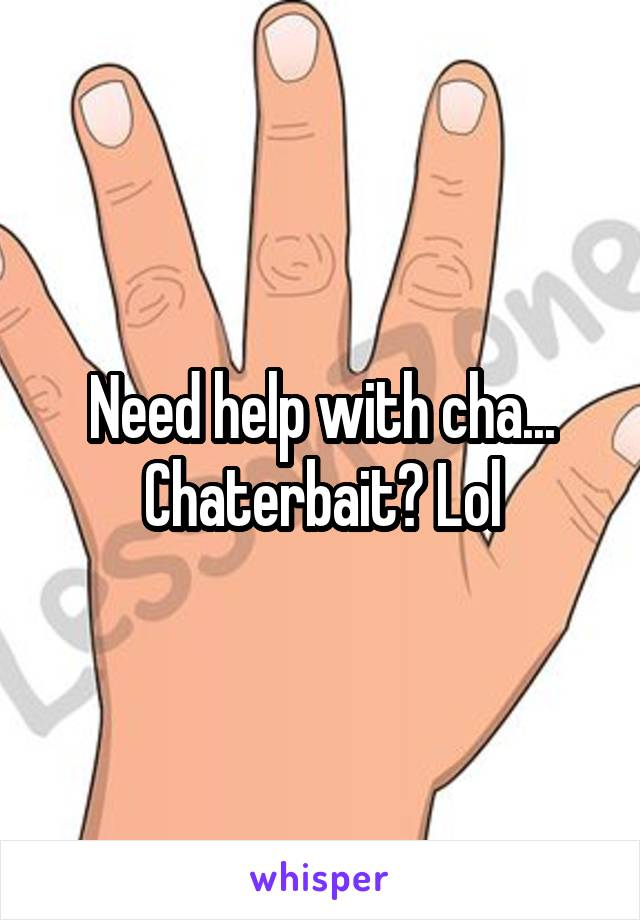 Chaterbait Lol
