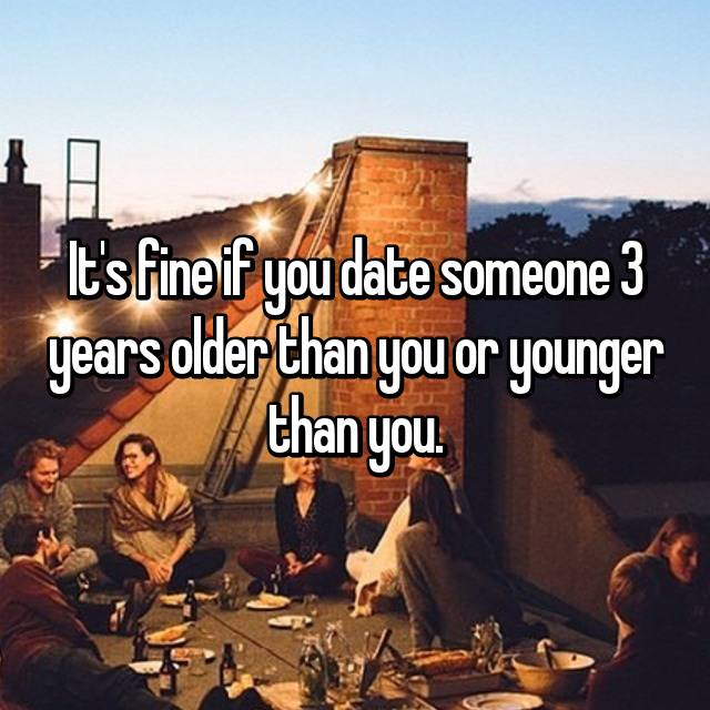 is it ok to date someone 3 years younger