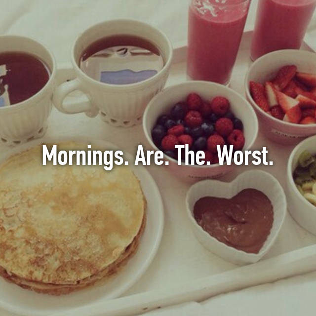 Mornings. Are. The. Worst.