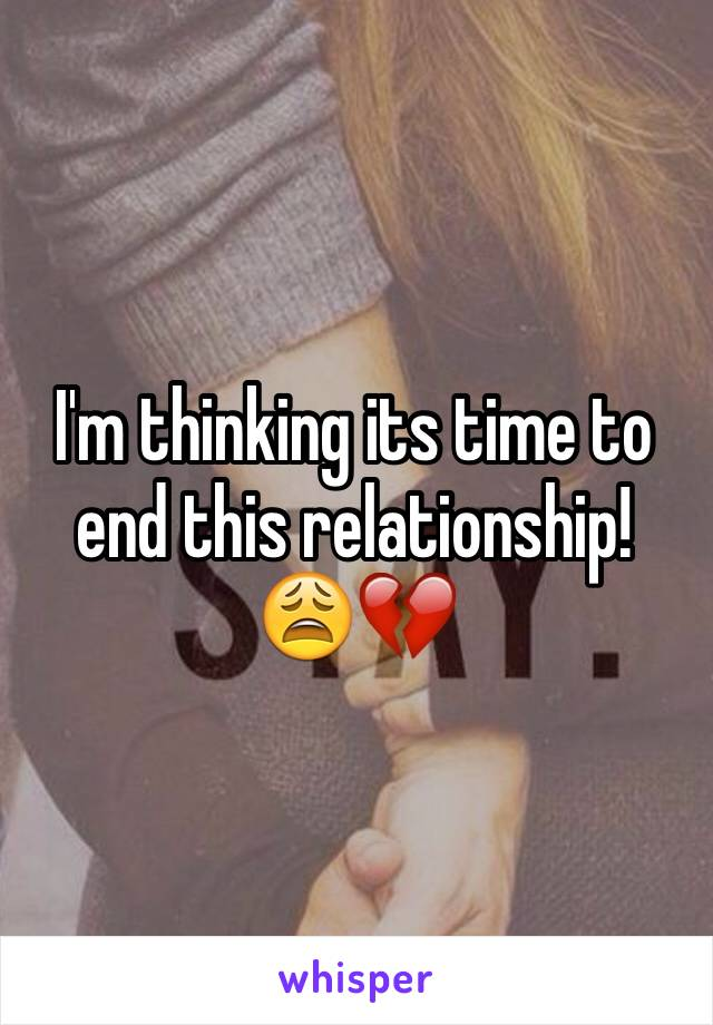 I'm thinking its time to end this relationship! 😩💔