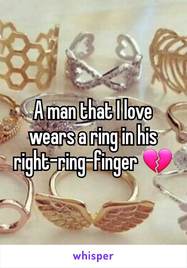 A man that I love wears a ring in his right-ring-finger 💔