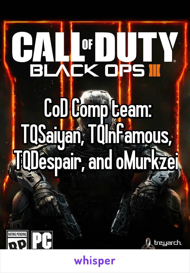 CoD Comp team: TQSaiyan, TQInfamous, TQDespair, and oMurkzei