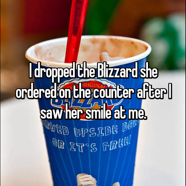 I dropped the Blizzard she ordered on the counter after I saw her smile at me.