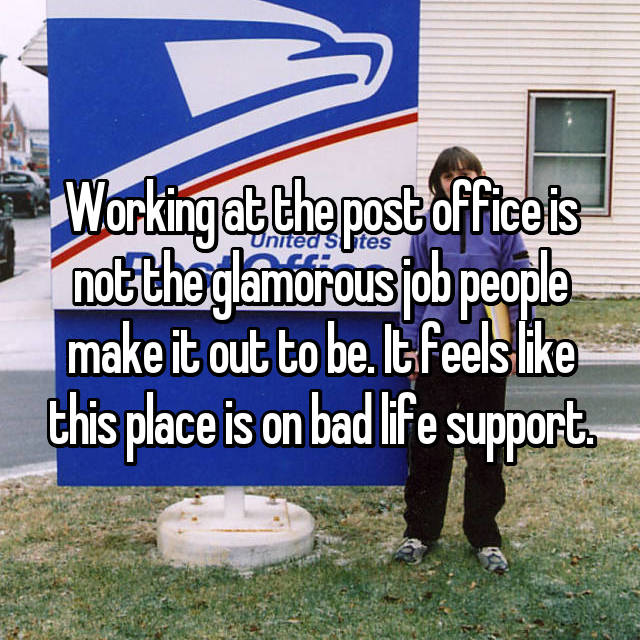 Working at the post office is not the glamorous job people make it out to be. It feels like this place is on bad life support.