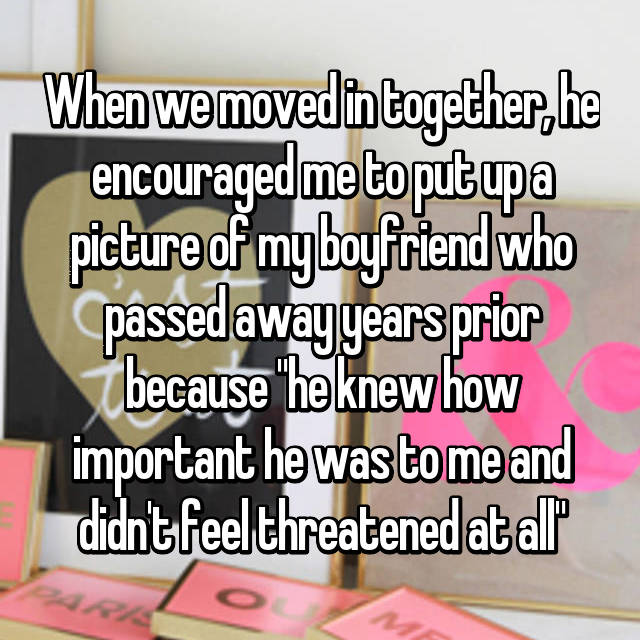 """When we moved in together, he encouraged me to put up a picture of my boyfriend who passed away years prior because """"he knew how important he was to me and didn't feel threatened at all"""""""