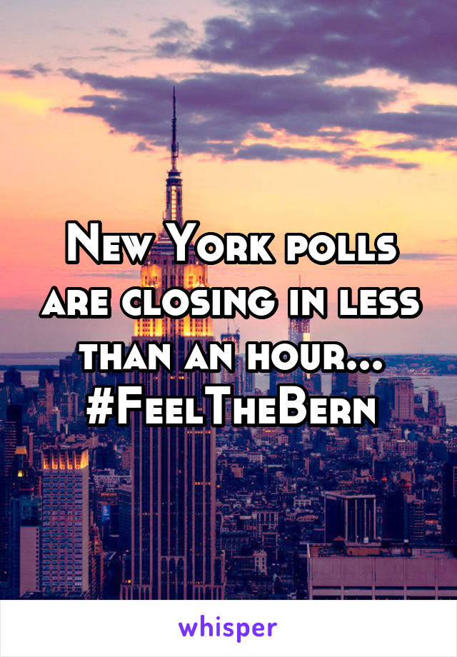 New York polls are closing in less than an hour... #FeelTheBern