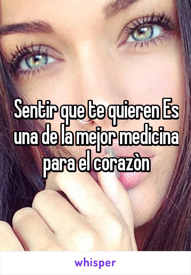 Sentir que te quieren Es una de la mejor medicina para el corazòn