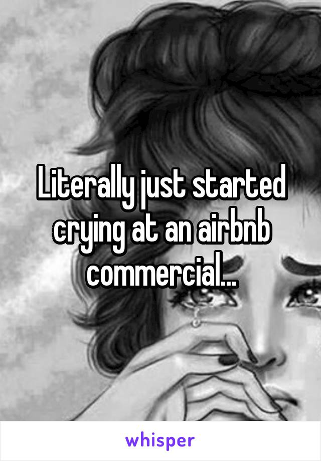 Literally just started crying at an airbnb commercial...