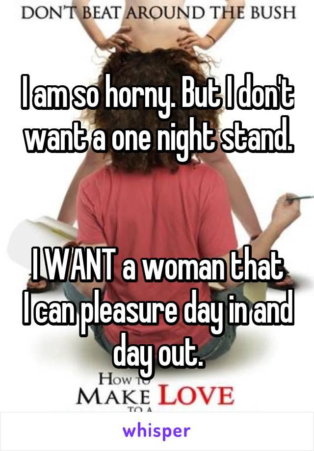 I am so horny