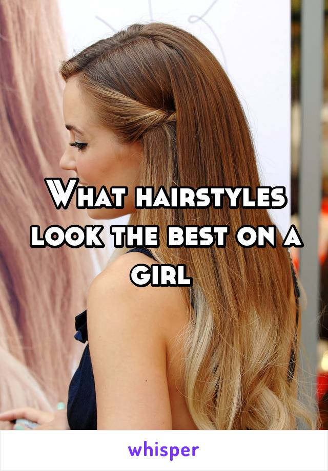 What hairstyles look the best on a girl