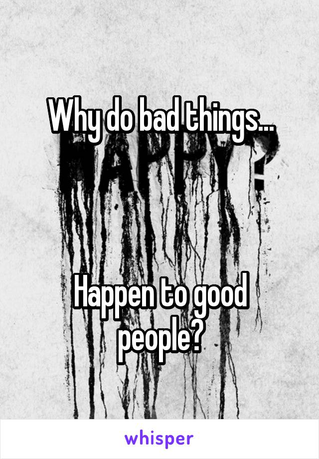 Why do bad things...    Happen to good people?