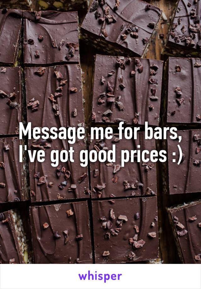 Message me for bars, I've got good prices :)