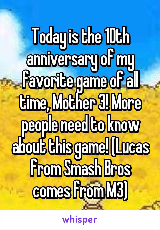 Today is the 10th anniversary of my favorite game of all time, Mother 3! More people need to know about this game! (Lucas from Smash Bros comes from M3)
