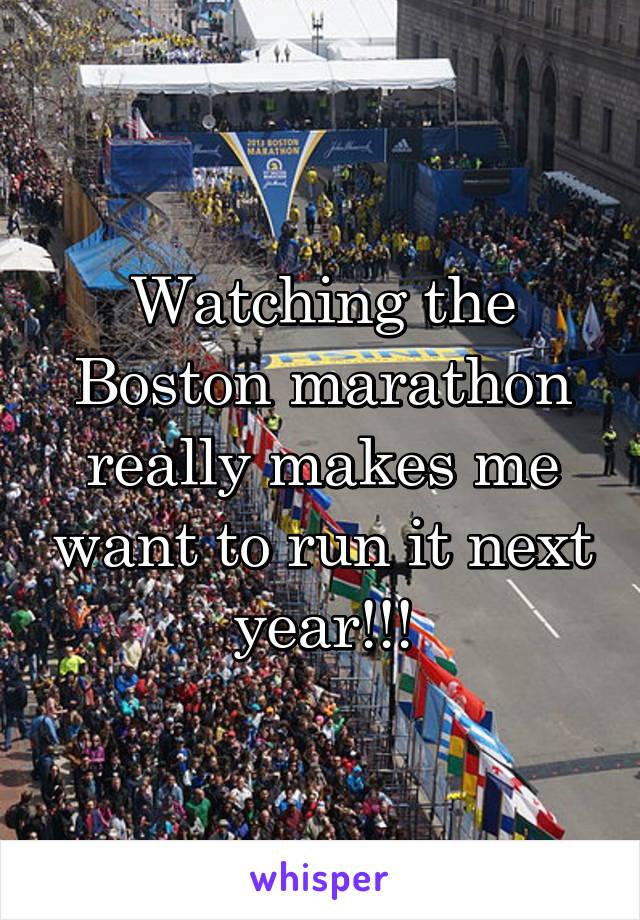 Watching the Boston marathon really makes me want to run it next year!!!