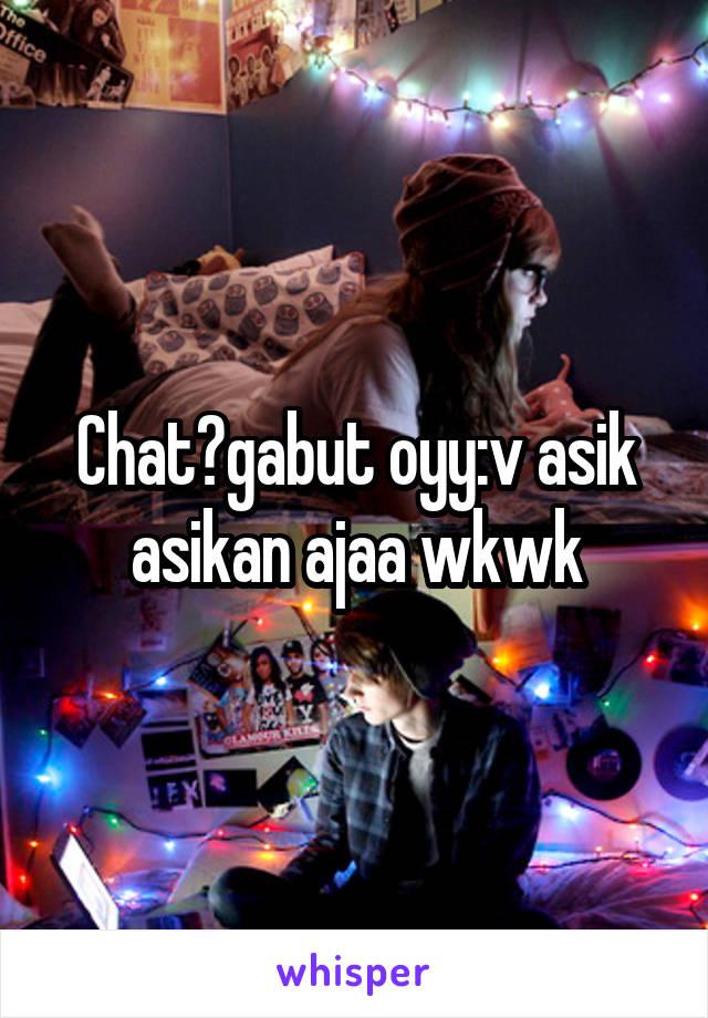 Chat?gabut oyy:v asik asikan ajaa wkwk