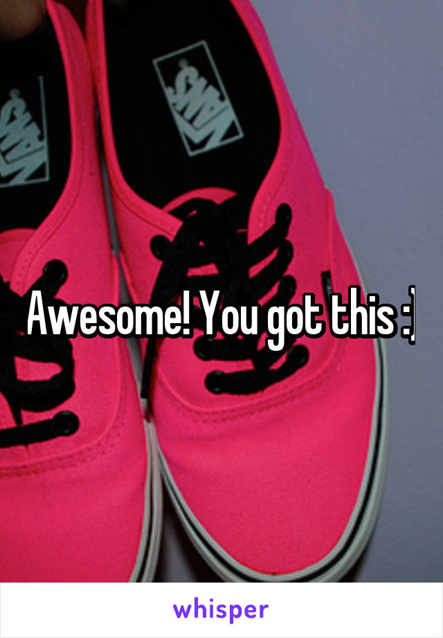 Awesome! You got this :)